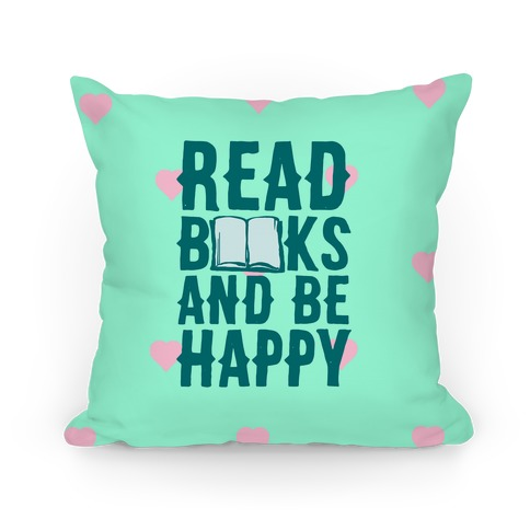 Read Books And Be Happy Pillow