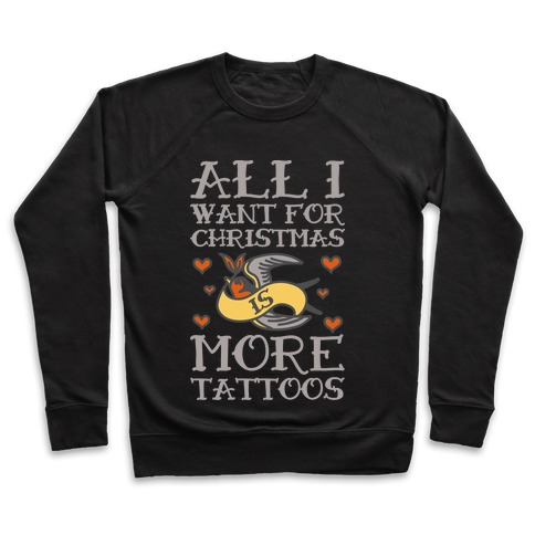 All I Want For Christmas Is More Tattoos Pullover