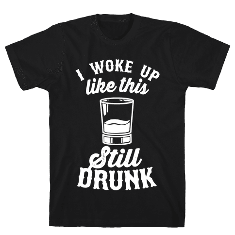 I Woke Up Like This Still Drunk Mens T-Shirt