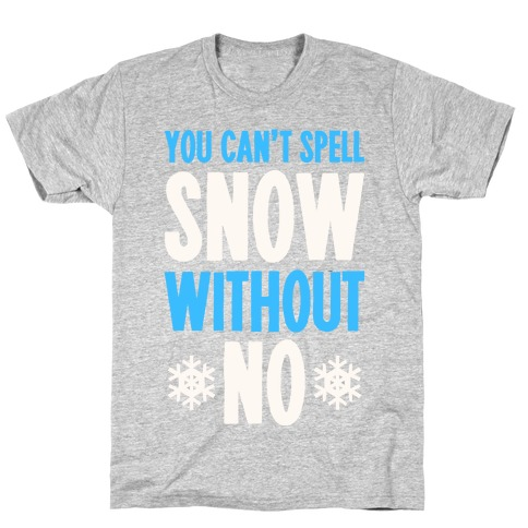 You Can't Spell Snow Without No T-Shirt