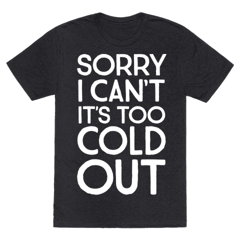 Sorry, I Can't It's Too Cold Out