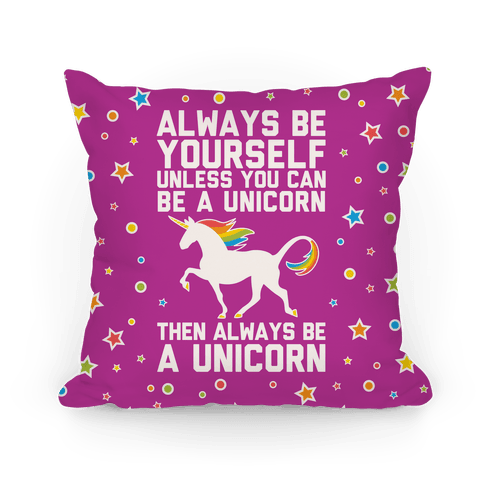Always Be Yourself, Unless You Can Be A Unicorn Pillow
