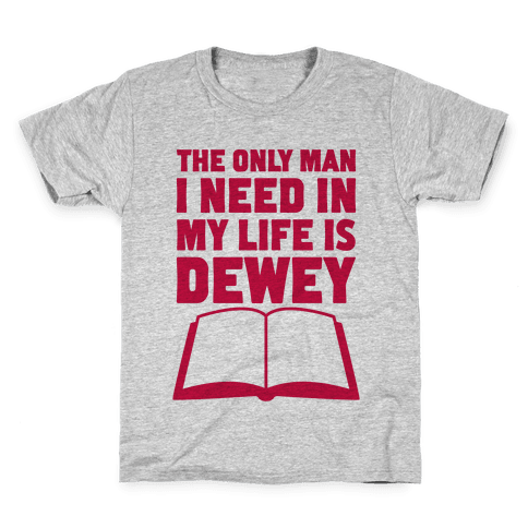 The Only Man I Need In My Life Is Dewey Kids T-Shirt