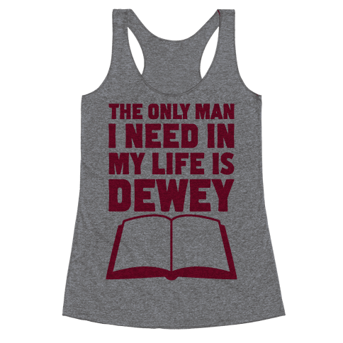 The Only Man I Need In My Life Is Dewey Racerback Tank Top