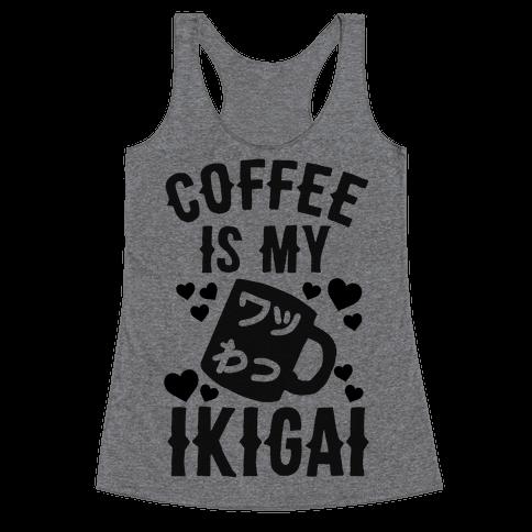 Coffee Is My Ikigai Racerback Tank Top