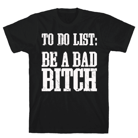 To Do List Be A Bad Bitch Mens T-Shirt