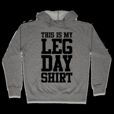 Leg Day Shirt Hooded Sweatshirt