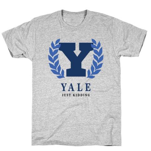 Yale (Just Kidding) T-Shirt