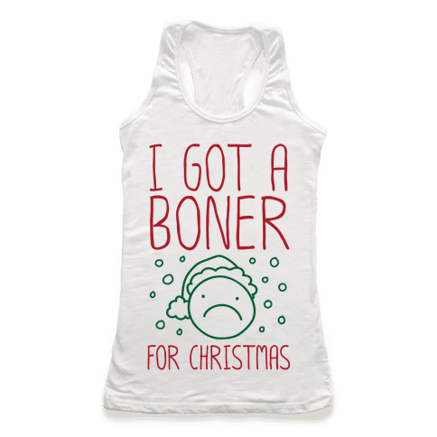 I Got A Boner For Christmas Racerback Tank Top