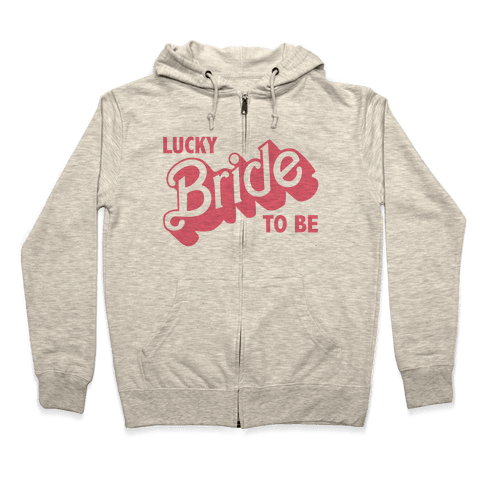 Lucky Bride to Be Zip Hoodie