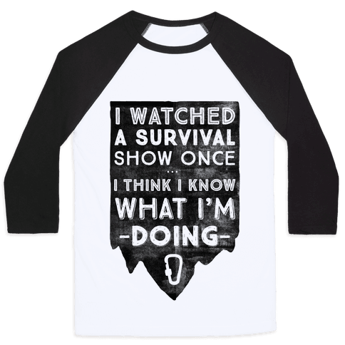 I Watched A Survival Show Once I Think I Know What I'm Doing Baseball Tee