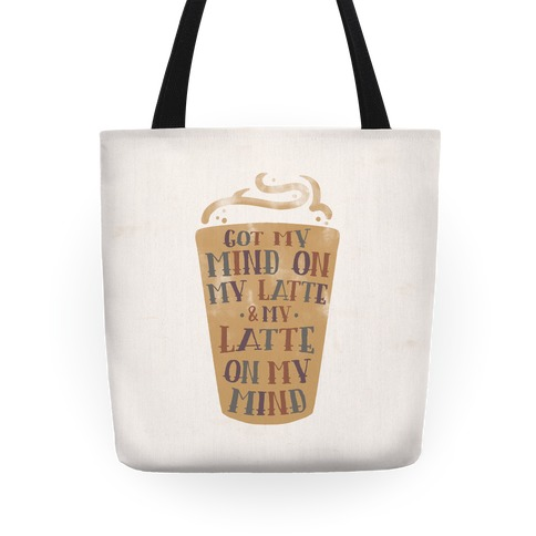 Got My Mind On My Latte And My Latte On My Mind Tote