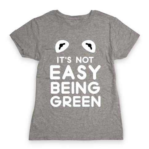 It's Not Easy Being Green Womens T-Shirt