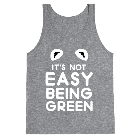 It's Not Easy Being Green Tank Top