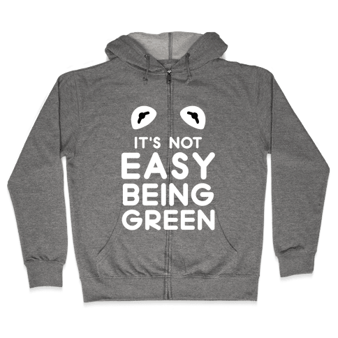 It's Not Easy Being Green Zip Hoodie