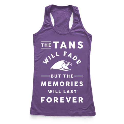 The Tans Will Fade But The Memories Will Last Forever Racerback Tank Top