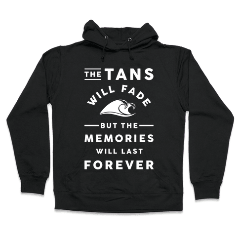 The Tans Will Fade But The Memories Will Last Forever Hooded Sweatshirt