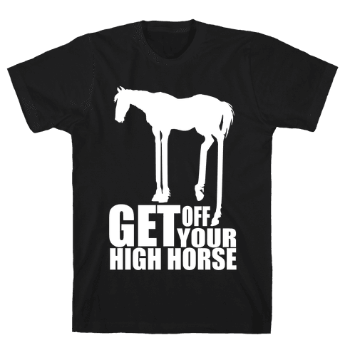 Get Off Your High Horse Mens T-Shirt