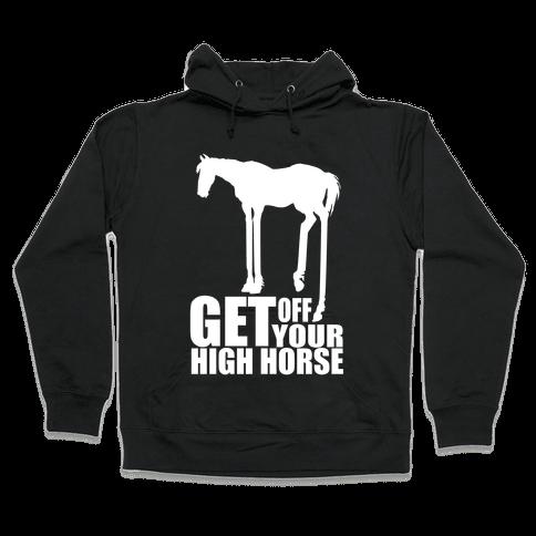 Get Off Your High Horse Hooded Sweatshirt