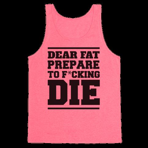 Dear Fat Prepare To Die Tank Top