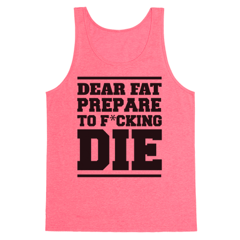 Dear Fat Prepare To Die Tank Top