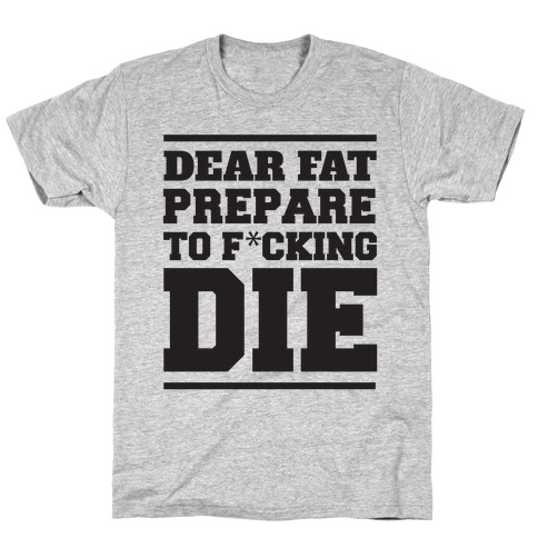 Dear Fat Prepare To Die T-Shirt