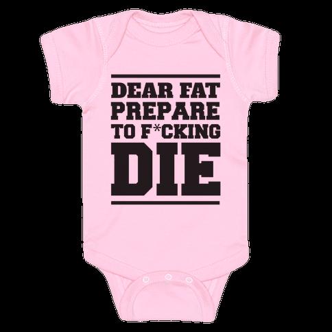 Dear Fat Prepare To Die Baby Onesy