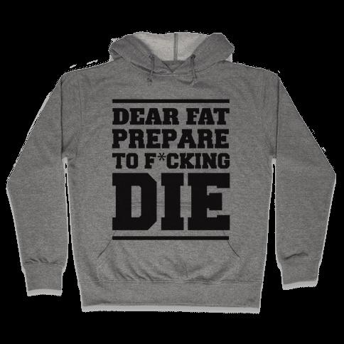Dear Fat Prepare To Die Hooded Sweatshirt