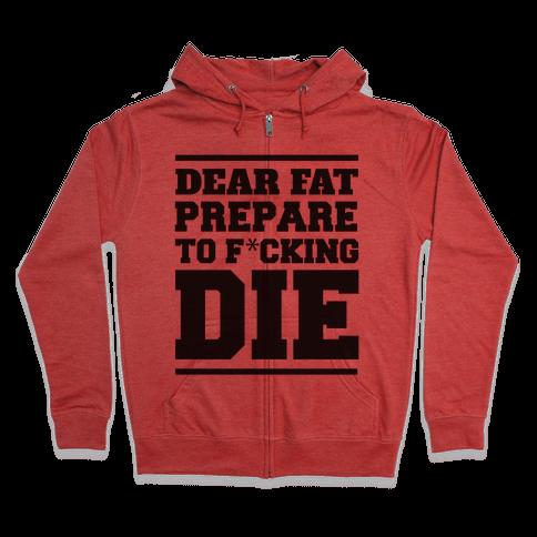 Dear Fat Prepare To Die Zip Hoodie