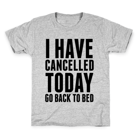 I Have Cancelled Today Kids T-Shirt
