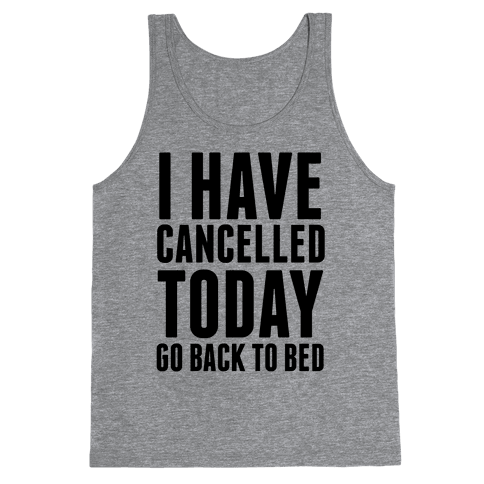 I Have Cancelled Today Tank Top