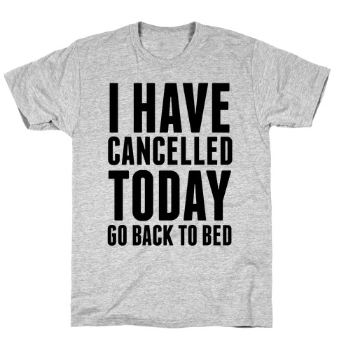 I Have Cancelled Today T-Shirt