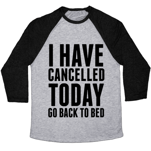 I Have Cancelled Today Baseball Tee
