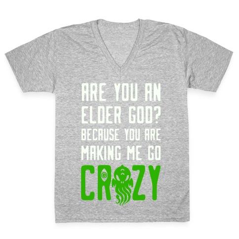 Are You an Elder God? Because You Are Making Me Go Crazy V-Neck Tee Shirt