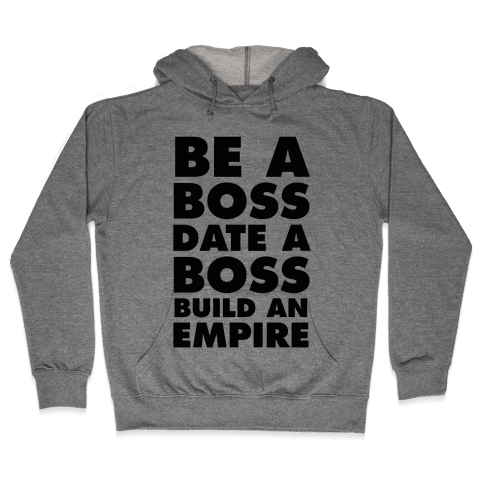 Be A Boss, Date A Boss, Build An Empire Hooded Sweatshirt
