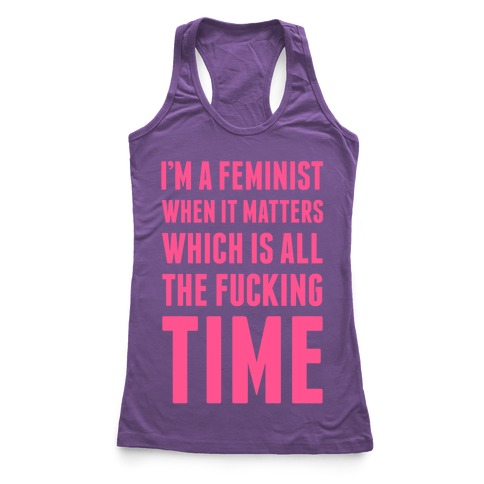 I'm A Feminist All The F***ing Time Racerback Tank Top