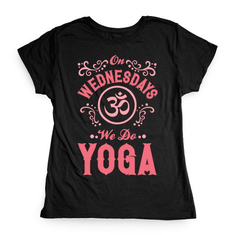 On Wednesday We Do Yoga Womens T-Shirt