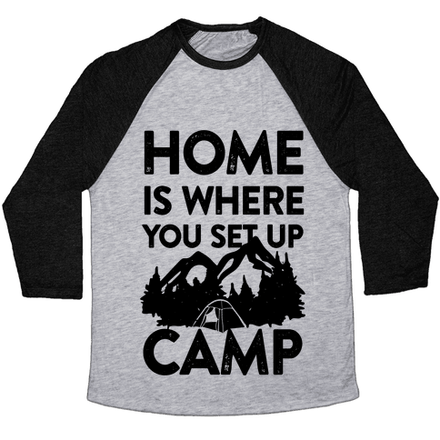 Home Is Where You Set Up Camp Baseball Tee