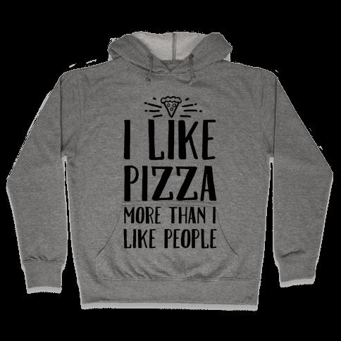 I Like Pizza More Than I Like People Hooded Sweatshirt
