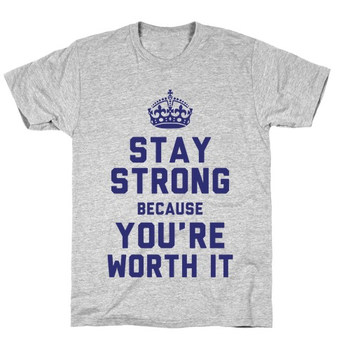 Stay Strong Because You're Worth It Mens T-Shirt