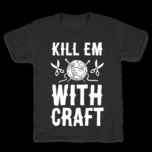 Kill Em With Craft Kids T-Shirt