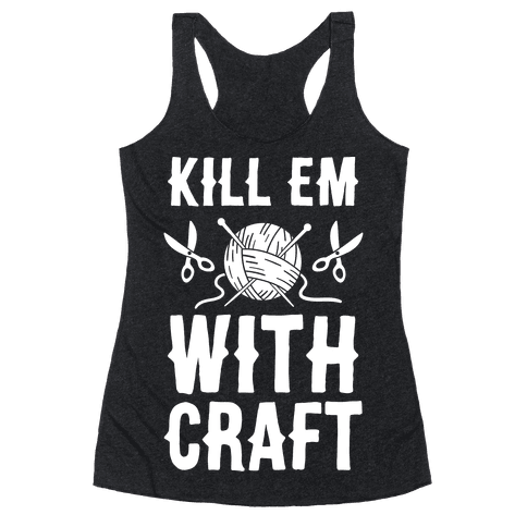 Kill Em With Craft Racerback Tank Top