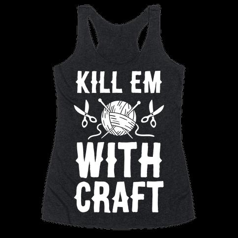Kill Em With Craft Racerback Tank Top