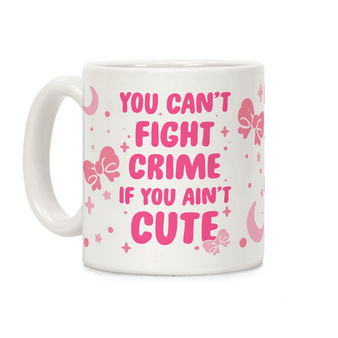 You Can't Fight Crime If You Ain't Cute Coffee Mug