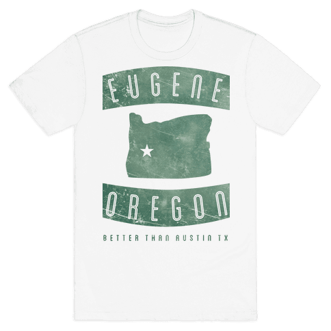 Eugene Oregon Better Than Austin Texas Mens T-Shirt