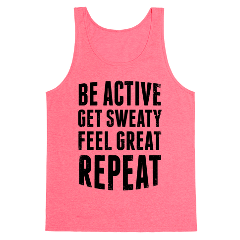 Be Active, Get Sweaty, Feel Great, Repeat Tank Top
