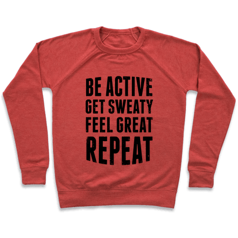 Be Active, Get Sweaty, Feel Great, Repeat Pullover