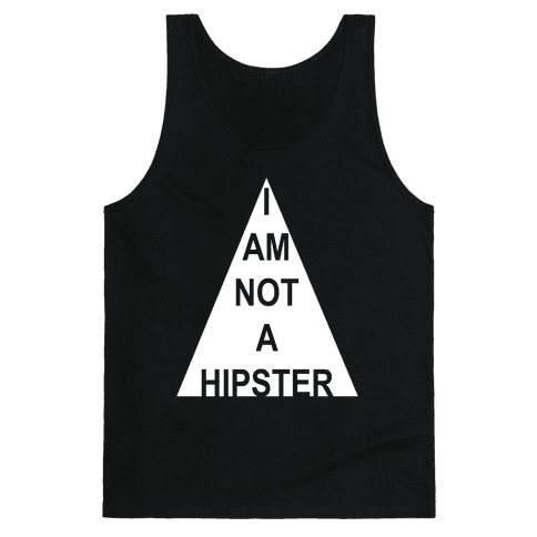 I Am Not A Hipster Tank Top