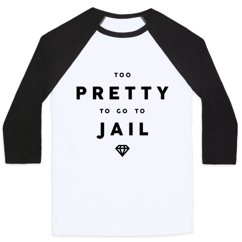 Too Pretty To Go To Jail
