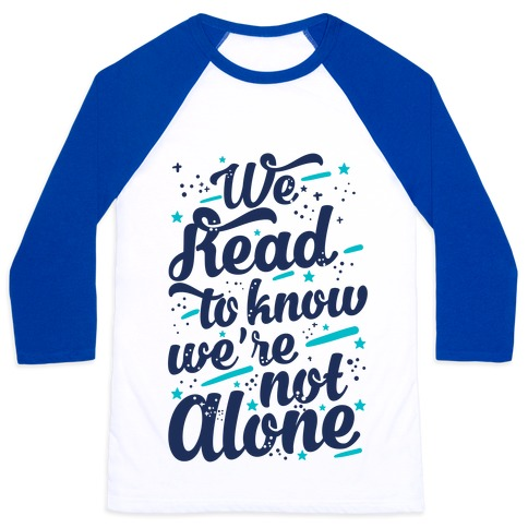 We Read To Know We're Not Alone Baseball Tee